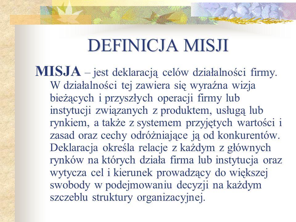 DEFINICJA MISJI MISJA – jest deklaracją celów działalności firmy. W działalności tej zawiera się wyraźna wizja bieżących i przyszłych operacji firmy l