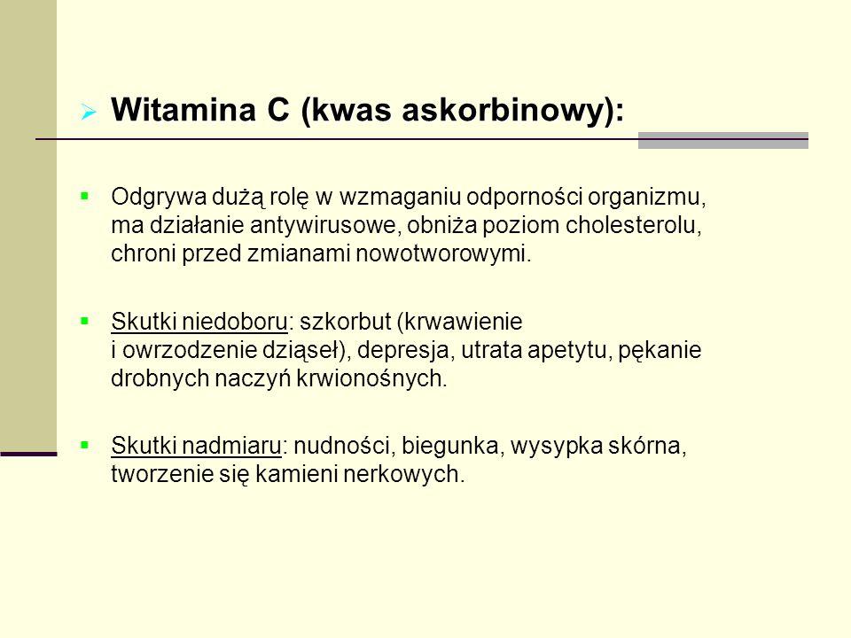 Witamina C (kwas askorbinowy): Witamina C (kwas askorbinowy): Odgrywa dużą rolę w wzmaganiu odporności organizmu, ma działanie antywirusowe, obniża po