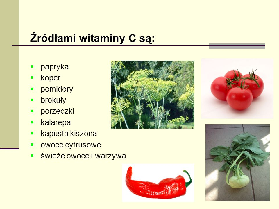 Źródłami witaminy C są: papryka koper pomidory brokuły porzeczki kalarepa kapusta kiszona owoce cytrusowe świeże owoce i warzywa