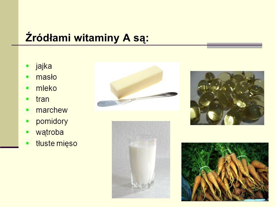 Źródłami witaminy A są: jajka masło mleko tran marchew pomidory wątroba tłuste mięso