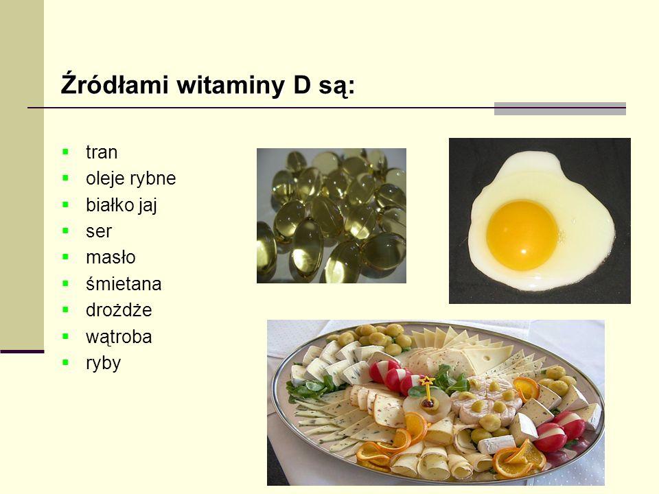 Źródłami witaminy D są: tran oleje rybne białko jaj ser masło śmietana drożdże wątroba ryby