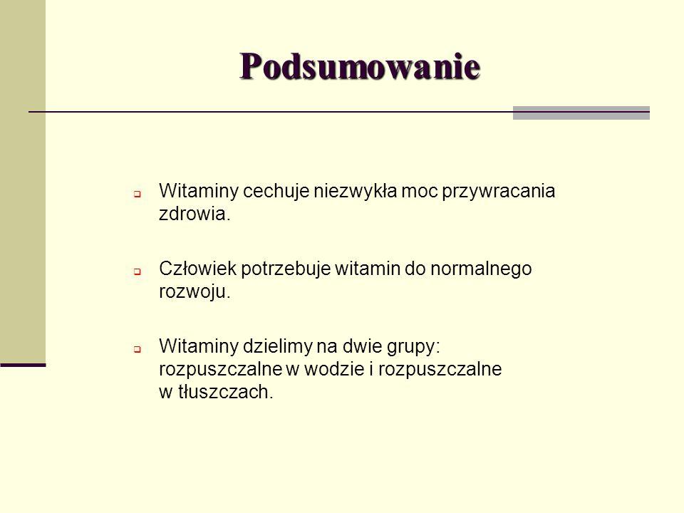 Podsumowanie Witaminy cechuje niezwykła moc przywracania zdrowia. Człowiek potrzebuje witamin do normalnego rozwoju. Witaminy dzielimy na dwie grupy: