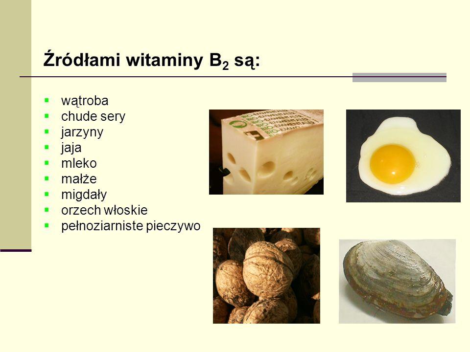 Źródłami witaminy B 2 są: wątroba wątroba chude sery chude sery jarzyny jarzyny jaja jaja mleko mleko małże małże migdały migdały orzech włoskie orzec