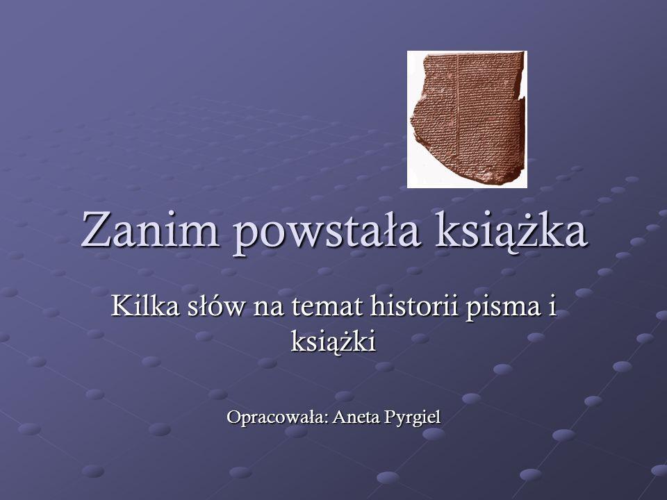 Zanim powsta ł a ksi ąż ka Kilka s ł ów na temat historii pisma i ksi ąż ki Opracowa ł a: Aneta Pyrgiel