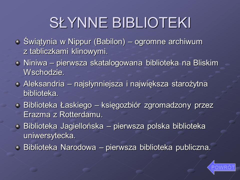 SŁYNNE BIBLIOTEKI Świątynia w Nippur (Babilon) – ogromne archiwum z tabliczkami klinowymi. Niniwa – pierwsza skatalogowana biblioteka na Bliskim Wscho