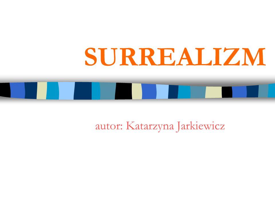 SURREALIZM autor: Katarzyna Jarkiewicz