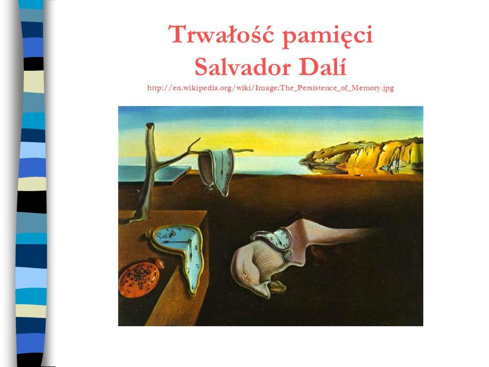 Trwałość pamięci Salvador Dalí http://en.wikipedia.org/wiki/Image:The_Persistence_of_Memory.jpg