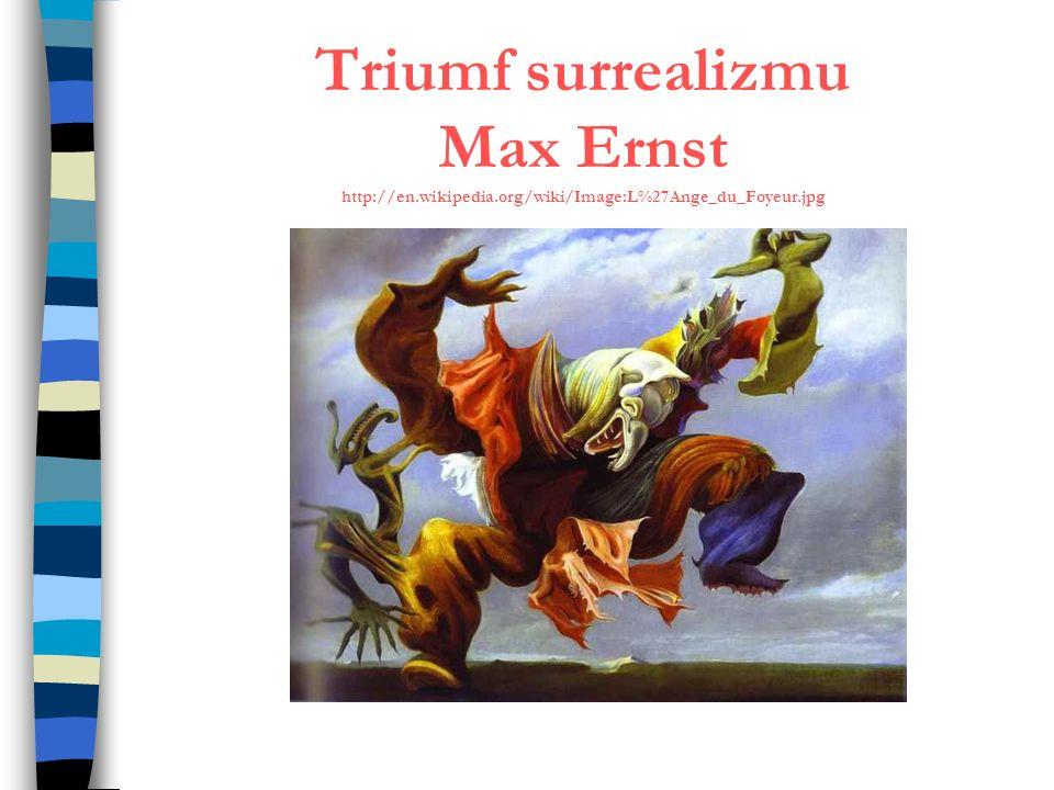 Triumf surrealizmu Max Ernst http://en.wikipedia.org/wiki/Image:L%27Ange_du_Foyeur.jpg