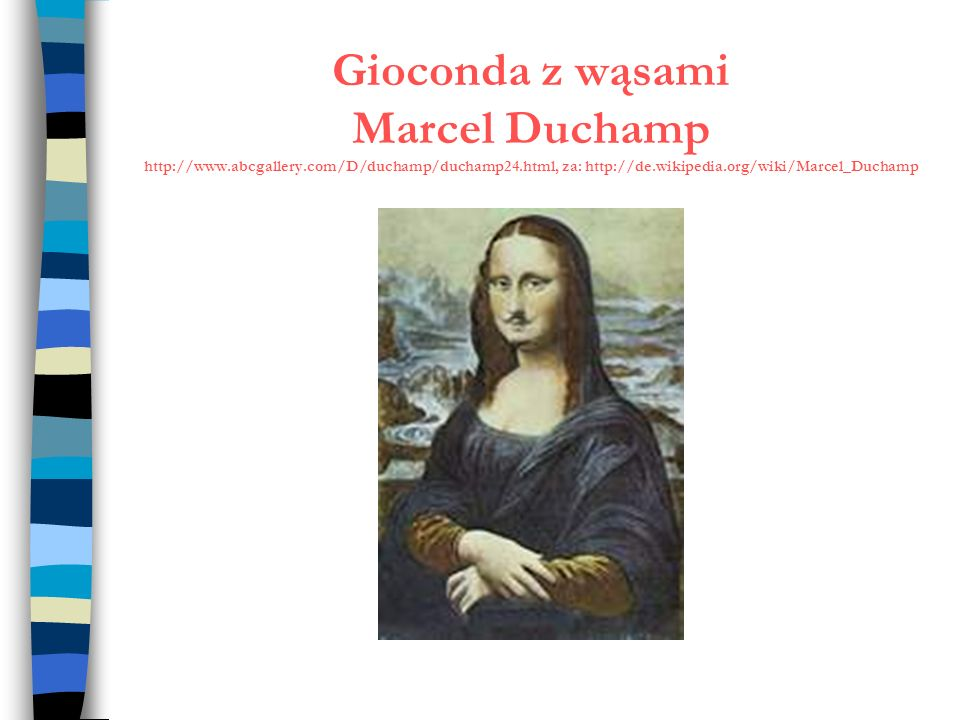 Gioconda z wąsami Marcel Duchamp http://www.abcgallery.com/D/duchamp/duchamp24.html, za: http://de.wikipedia.org/wiki/Marcel_Duchamp