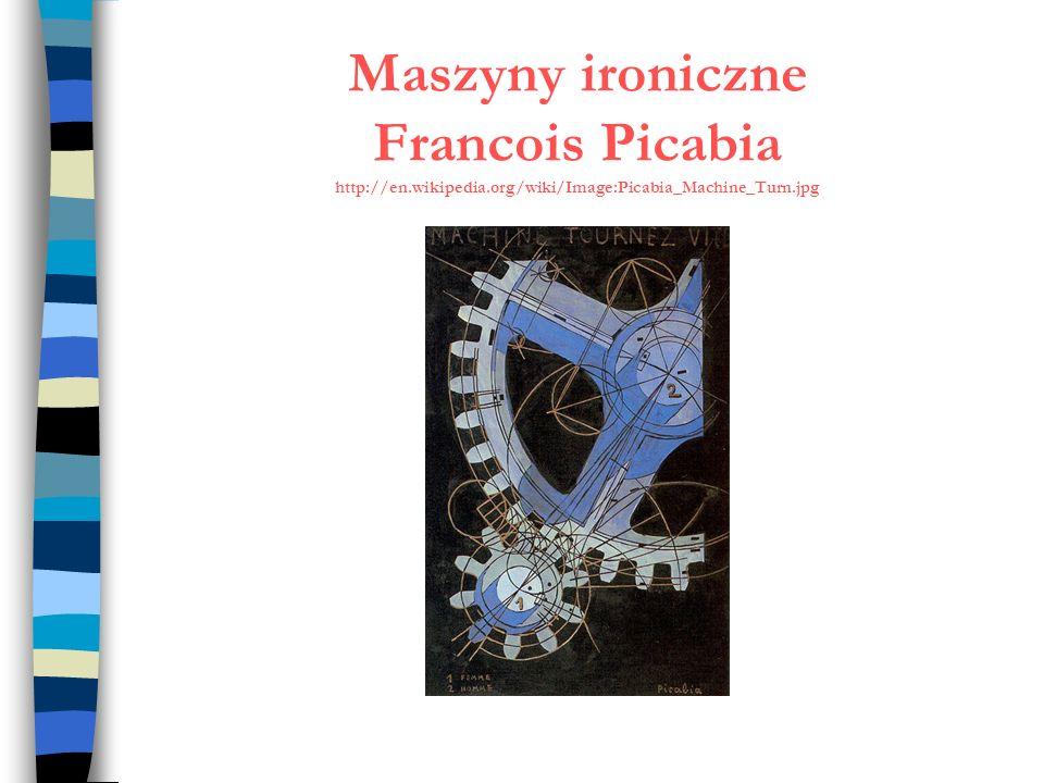 Maszyny ironiczne Francois Picabia http://en.wikipedia.org/wiki/Image:Picabia_Machine_Turn.jpg