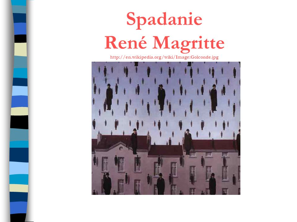 Spadanie René Magritte http://en.wikipedia.org/wiki/Image:Golconde.jpg