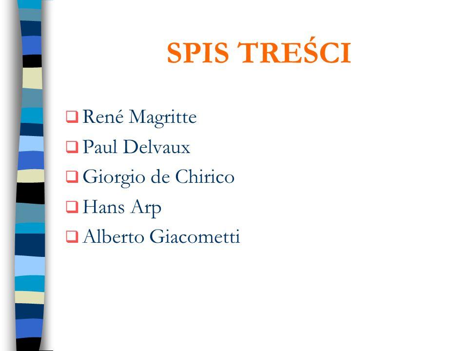 SPIS TREŚCI René Magritte Paul Delvaux Giorgio de Chirico Hans Arp Alberto Giacometti