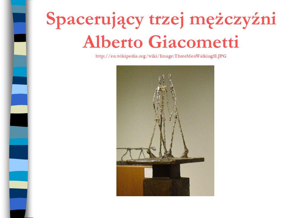 Spacerujący trzej mężczyźni Alberto Giacometti http://en.wikipedia.org/wiki/Image:ThreeMenWalkingII.JPG
