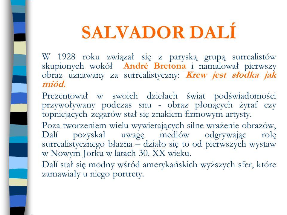 SALVADOR DALÍ W 1928 roku związał się z paryską grupą surrealistów skupionych wokół André Bretona i namalował pierwszy obraz uznawany za surrealistycz