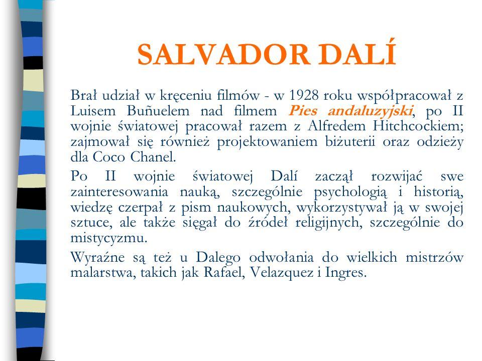SALVADOR DALÍ Brał udział w kręceniu filmów - w 1928 roku współpracował z Luisem Buñuelem nad filmem Pies andaluzyjski, po II wojnie światowej pracowa