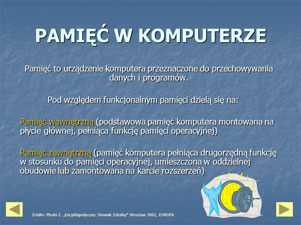 PAMIĘĆ W KOMPUTERZE Pamięć to urządzenie komputera przeznaczone do przechowywania danych i programów. Pod względem funkcjonalnym pamięci dzielą się na