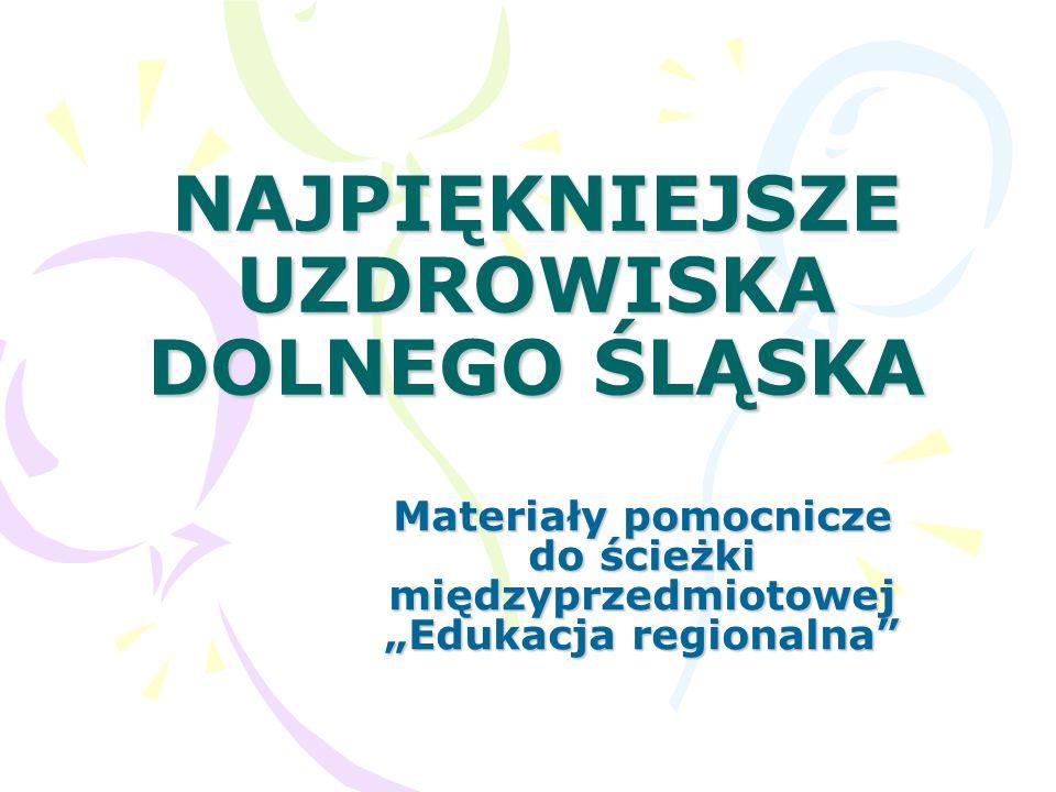 NAJPIĘKNIEJSZE UZDROWISKA DOLNEGO ŚLĄSKA Materiały pomocnicze do ścieżki międzyprzedmiotowej Edukacja regionalna