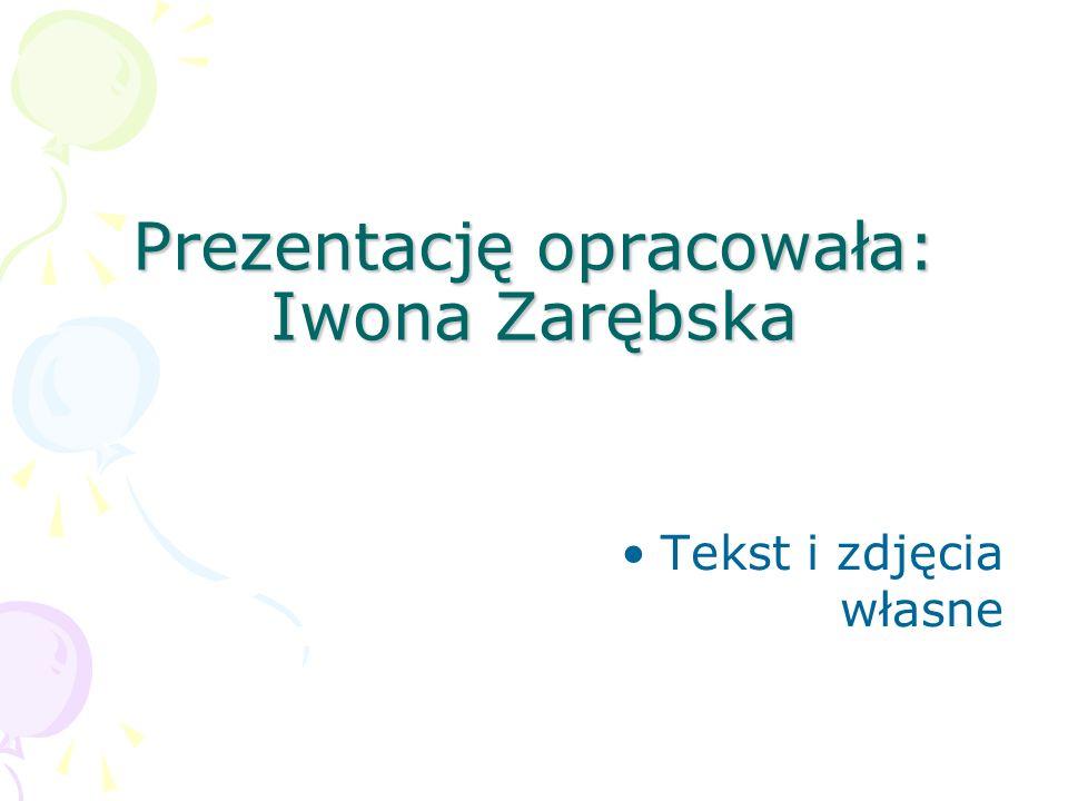 Prezentację opracowała: Iwona Zarębska Tekst i zdjęcia własne