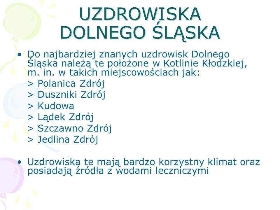 UZDROWISKA DOLNEGO ŚLĄSKA Do najbardziej znanych uzdrowisk Dolnego Śląska należą te położone w Kotlinie Kłodzkiej, m. in. w takich miejscowościach jak
