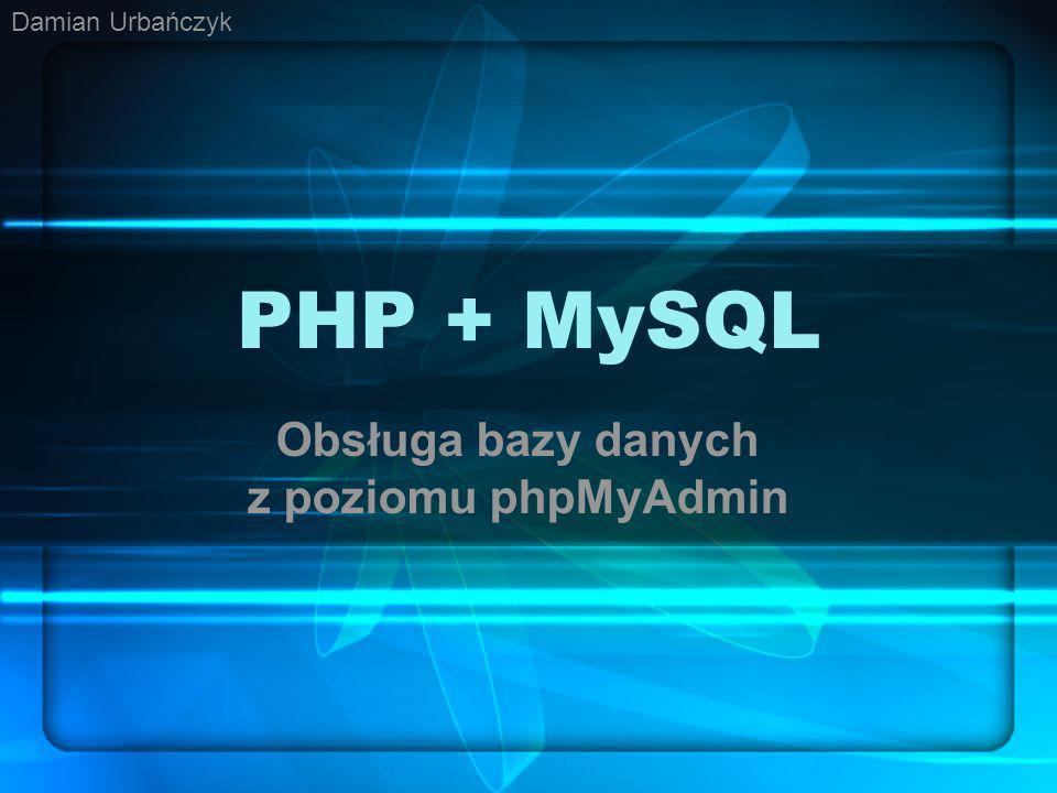 PHP + MySQL Obsługa bazy danych z poziomu phpMyAdmin Damian Urbańczyk
