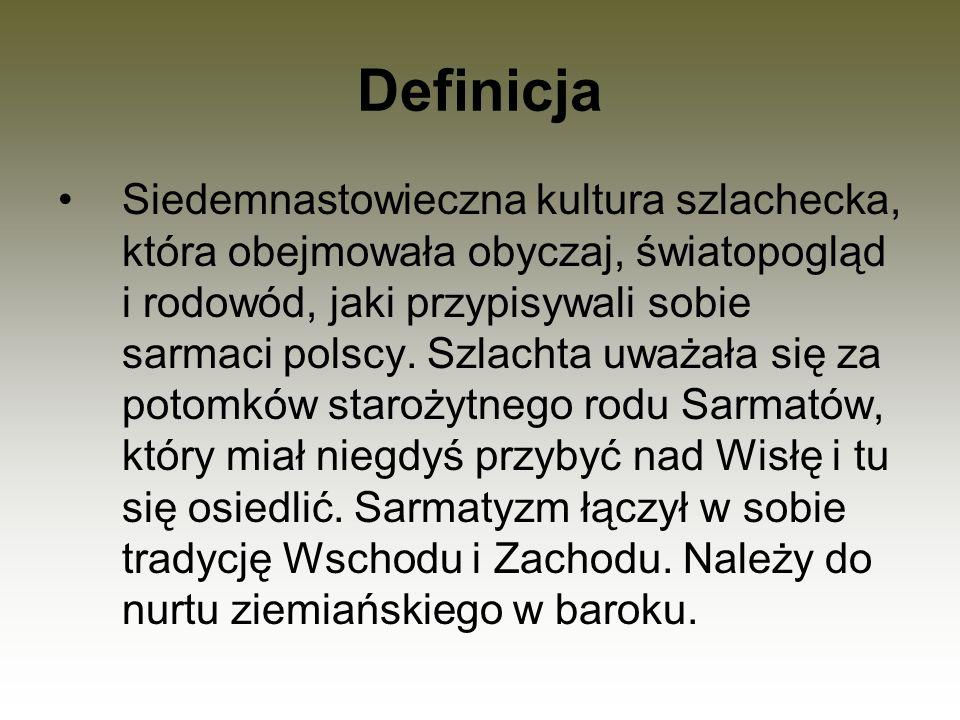 Definicja Siedemnastowieczna kultura szlachecka, która obejmowała obyczaj, światopogląd i rodowód, jaki przypisywali sobie sarmaci polscy. Szlachta uw