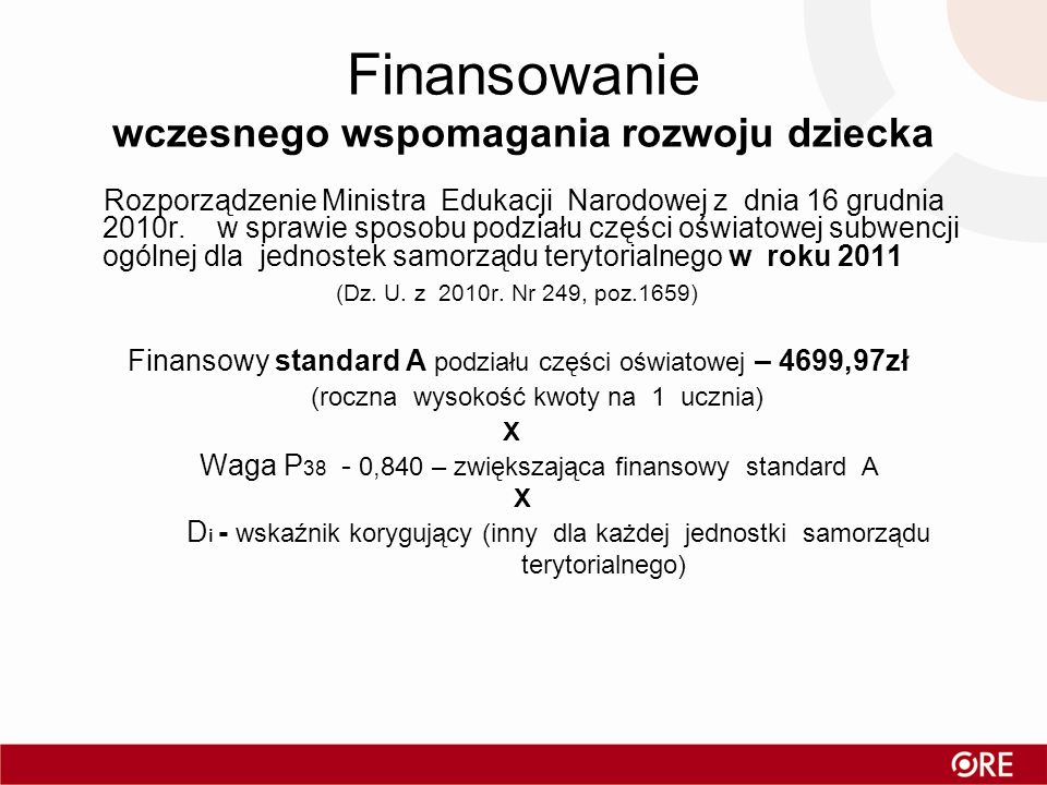 Finansowanie wczesnego wspomagania rozwoju dziecka Rozporządzenie Ministra Edukacji Narodowej z dnia 16 grudnia 2010r. w sprawie sposobu podziału częś