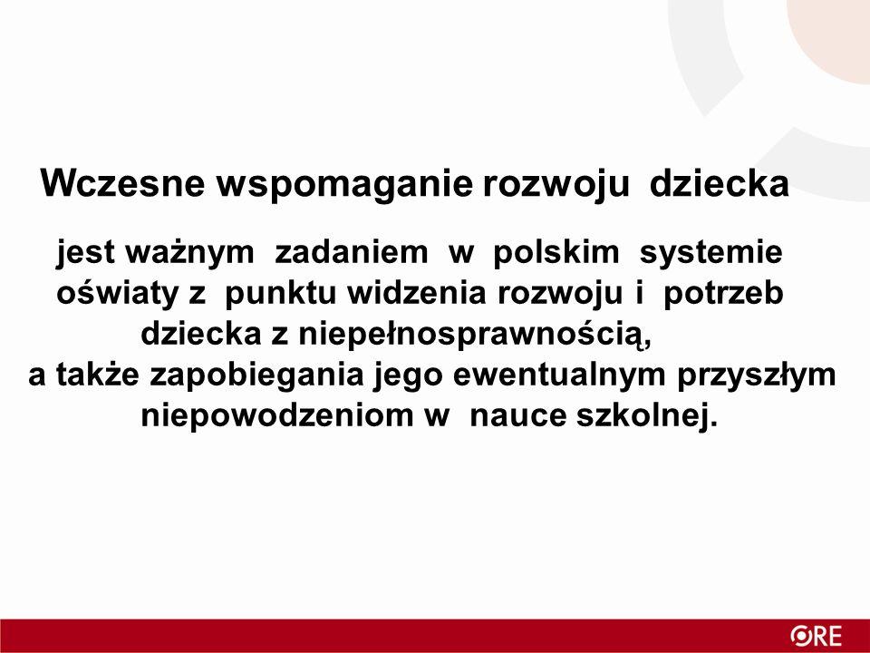 Wczesne wspomaganie rozwoju dziecka jest ważnym zadaniem w polskim systemie oświaty z punktu widzenia rozwoju i potrzeb dziecka z niepełnosprawnością,
