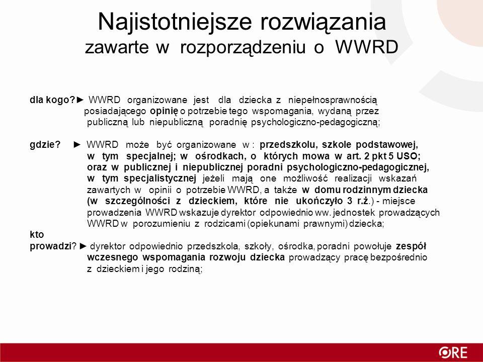 Najistotniejsze rozwiązania zawarte w rozporządzeniu o WWRD dla kogo? WWRD organizowane jest dla dziecka z niepełnosprawnością posiadającego opinię o