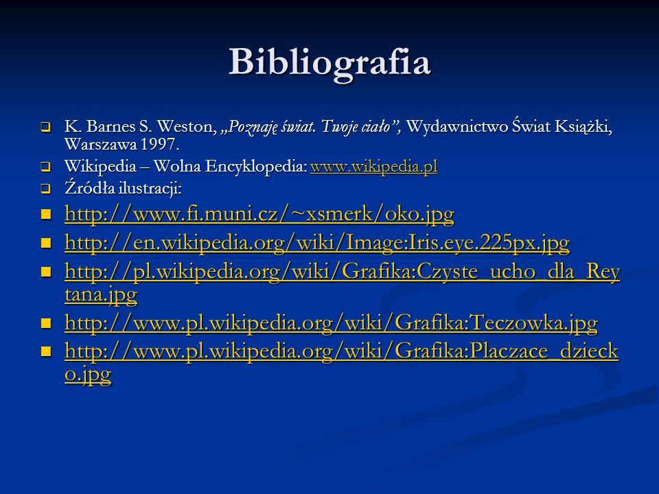 Bibliografia K. Barnes S. Weston, Poznaję świat. Twoje ciało, Wydawnictwo Świat Książki, Warszawa 1997. K. Barnes S. Weston, Poznaję świat. Twoje ciał