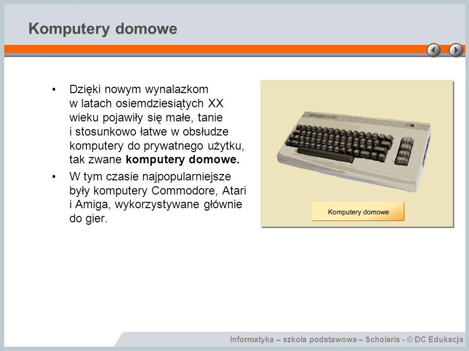 Informatyka – szkoła podstawowa – Scholaris - © DC Edukacja Komputery domowe Dzięki nowym wynalazkom w latach osiemdziesiątych XX wieku pojawiły się m