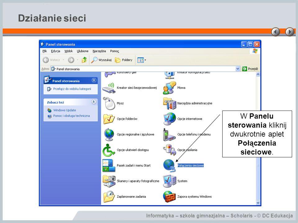 Informatyka – szkoła gimnazjalna – Scholaris - © DC Edukacja Działanie sieci W Panelu sterowania kliknij dwukrotnie aplet Połączenia sieciowe.
