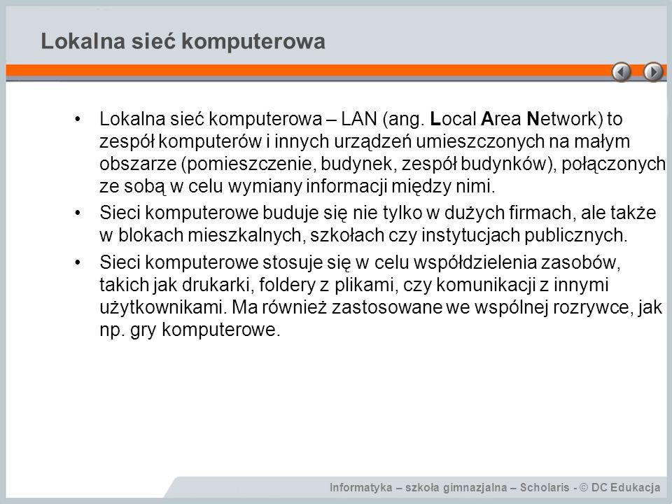 Informatyka – szkoła gimnazjalna – Scholaris - © DC Edukacja Lokalna sieć komputerowa Proces logowania zapewnia dostęp do komputera i zasobów w sieci tylko zarejestrowanym użytkownikom znającym login i hasło.