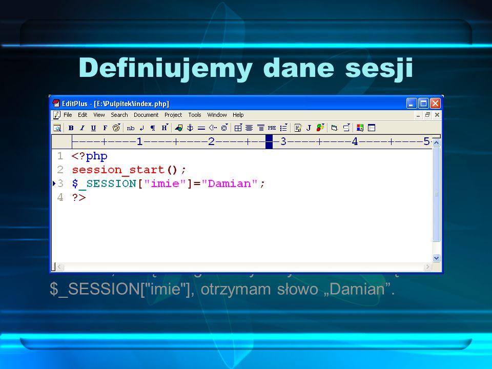 Definiujemy dane sesji Aby zdefiniować dane sesji, należy nazwać poszczególne elementy sesji. Elementy sesji to zmienne, które w nazwie zawierają słow