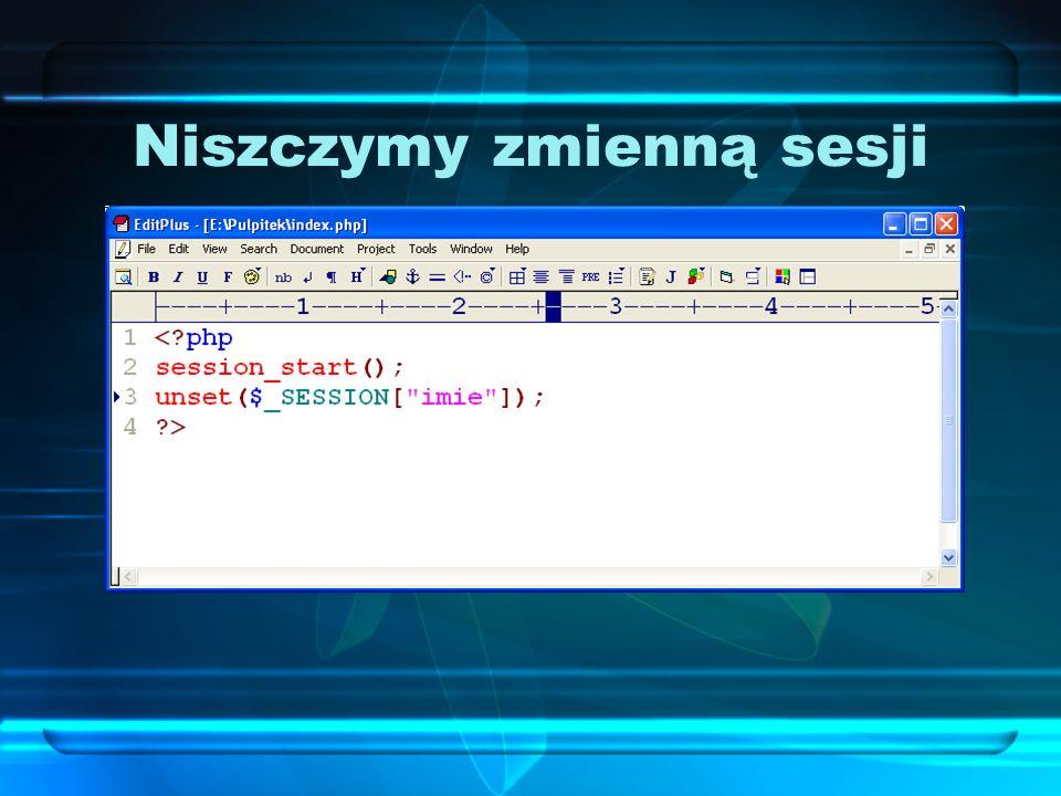 Niszczymy zmienną sesji Aby usunąć zmienną z sesji, używamy funkcji unset(); Przykładem może być usunięcie zmiennej, definiującej imię w ramach danej
