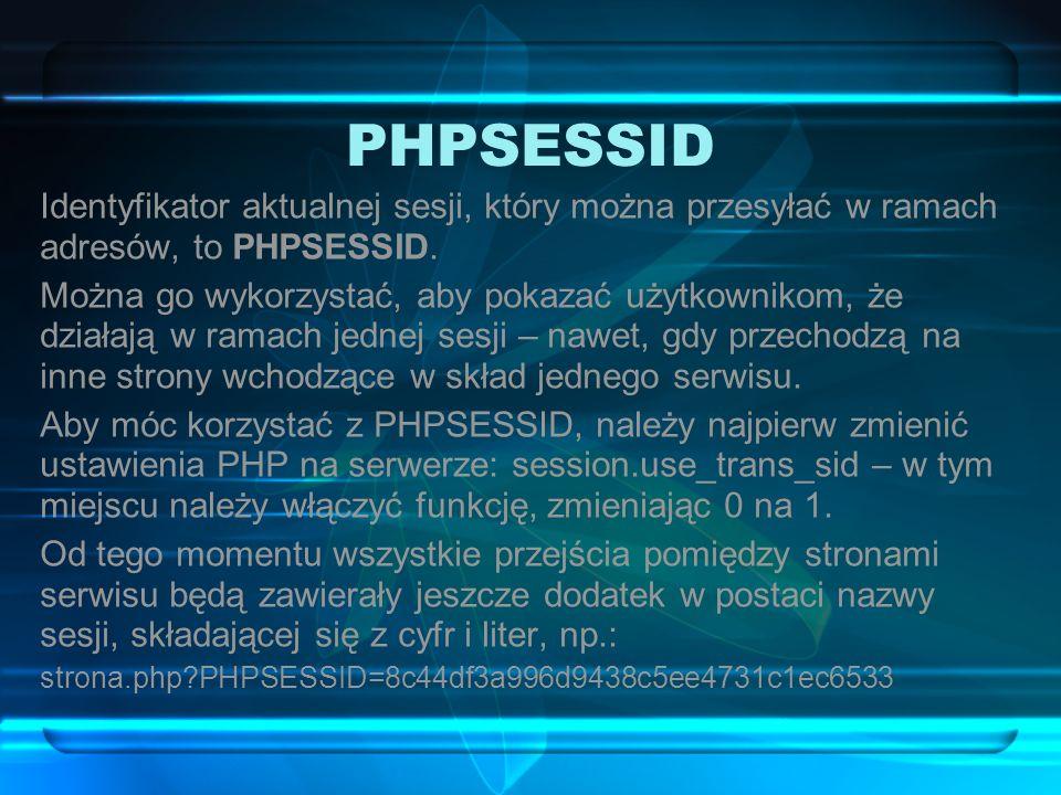 PHPSESSID Identyfikator aktualnej sesji, który można przesyłać w ramach adresów, to PHPSESSID. Można go wykorzystać, aby pokazać użytkownikom, że dzia