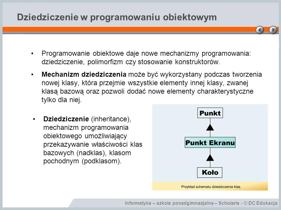 Informatyka – szkoła ponadgimnazjalna – Scholaris - © DC Edukacja Klasy bazowe i klasy potomne Dziedziczenie jest bardzo ważną cechą programowania obiektowego.