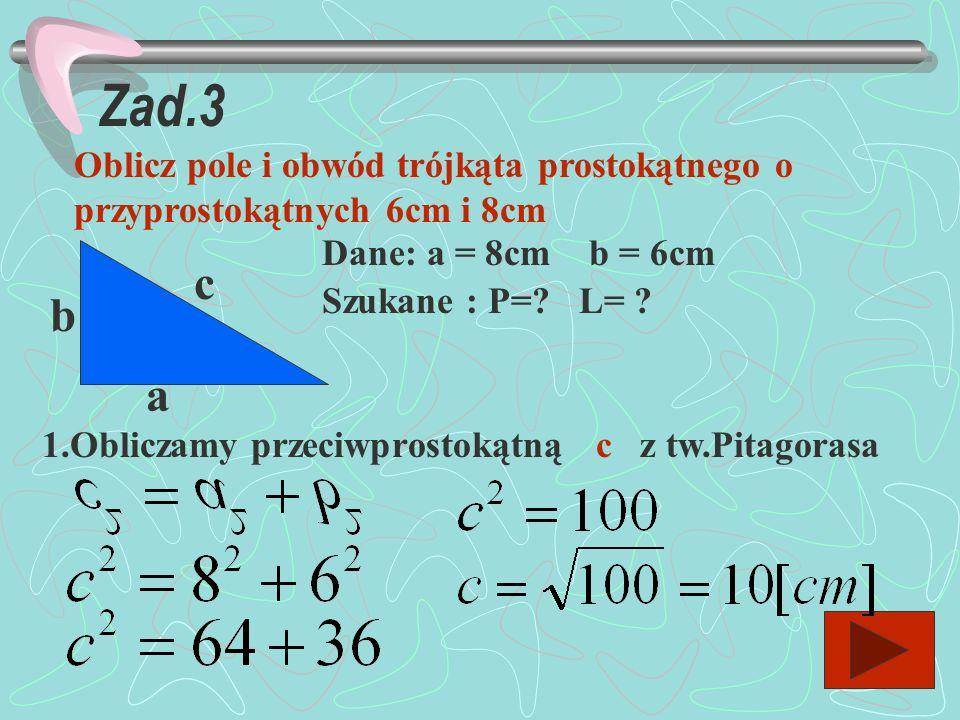 Zad.2 Oblicz obwód kwadratu, którego pole wynosi 16cm 2 a a Dane : a=16cm 2 Szukane : L=? Odp: Obwód kwadratu wynosi 16cm