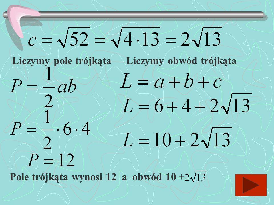 X Y AB C Oznaczamy boki trójkąta przez : a, b, c i odczytujemy długości boków a, b a=6 b=4 c Z twierdzenia Pitagorasa liczymy bok c