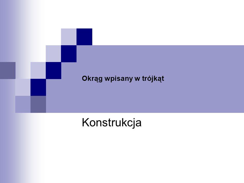Okrąg wpisany w trójkąt Konstrukcja