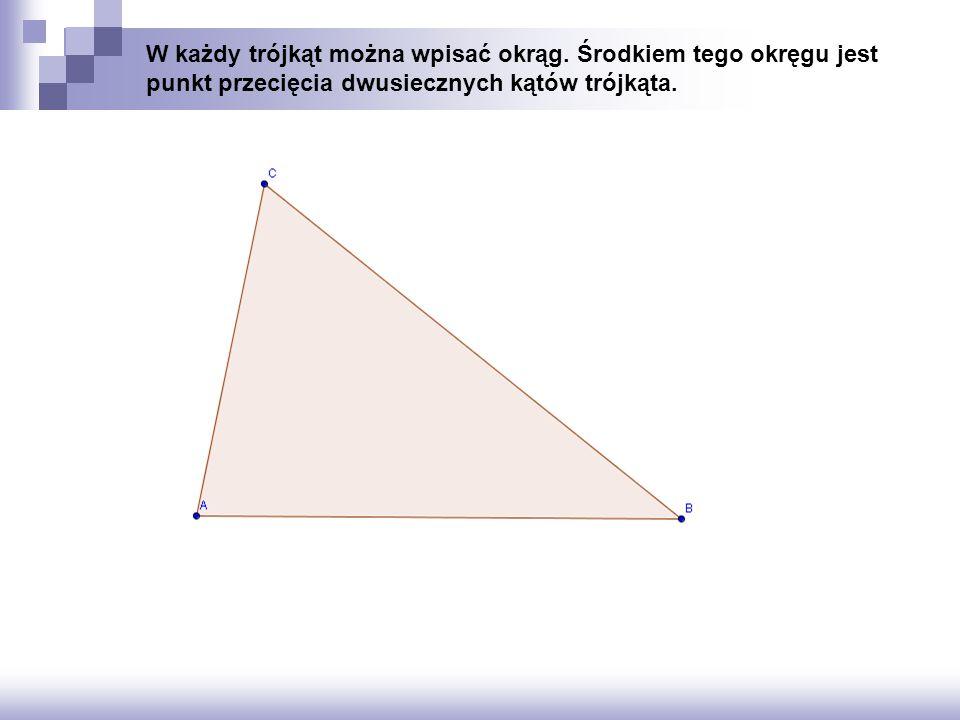 W każdy trójkąt można wpisać okrąg. Środkiem tego okręgu jest punkt przecięcia dwusiecznych kątów trójkąta.