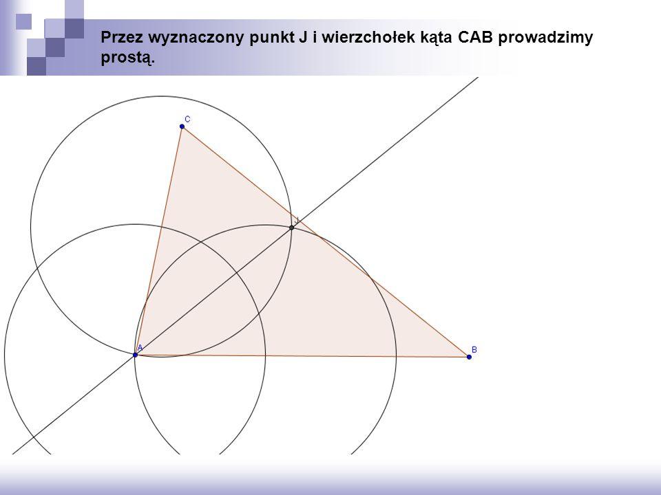 Przez wyznaczony punkt J i wierzchołek kąta CAB prowadzimy prostą.