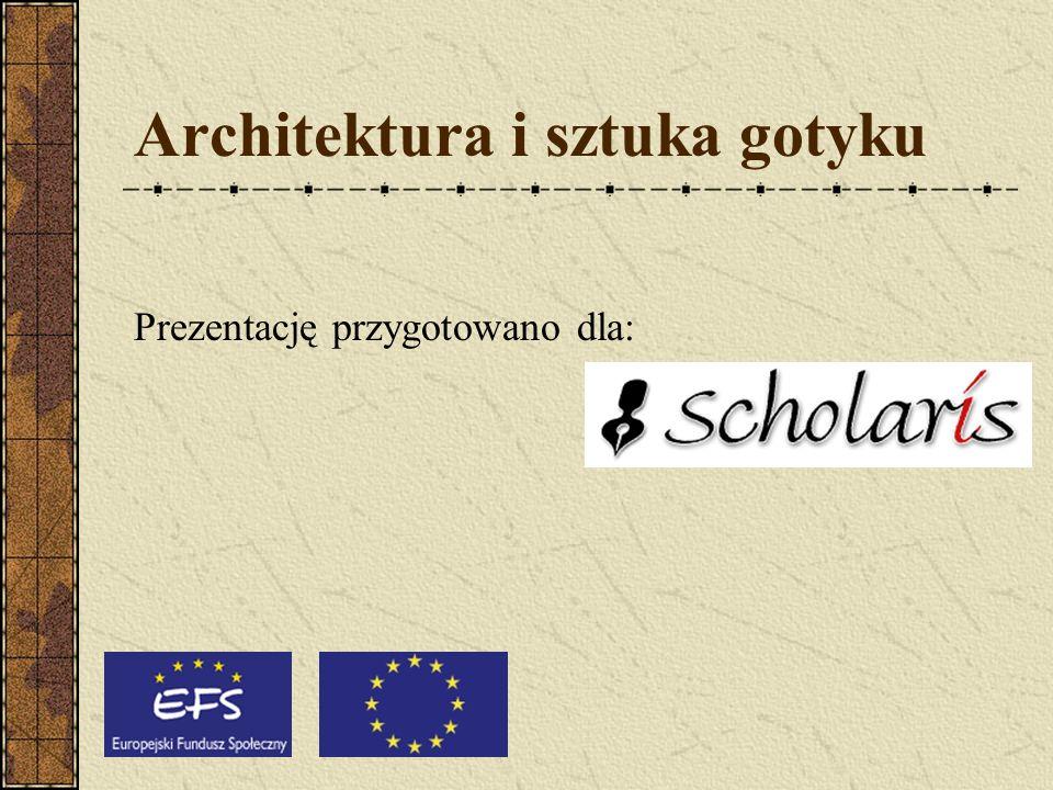 Architektura i sztuka gotyku Prezentację przygotowano dla: