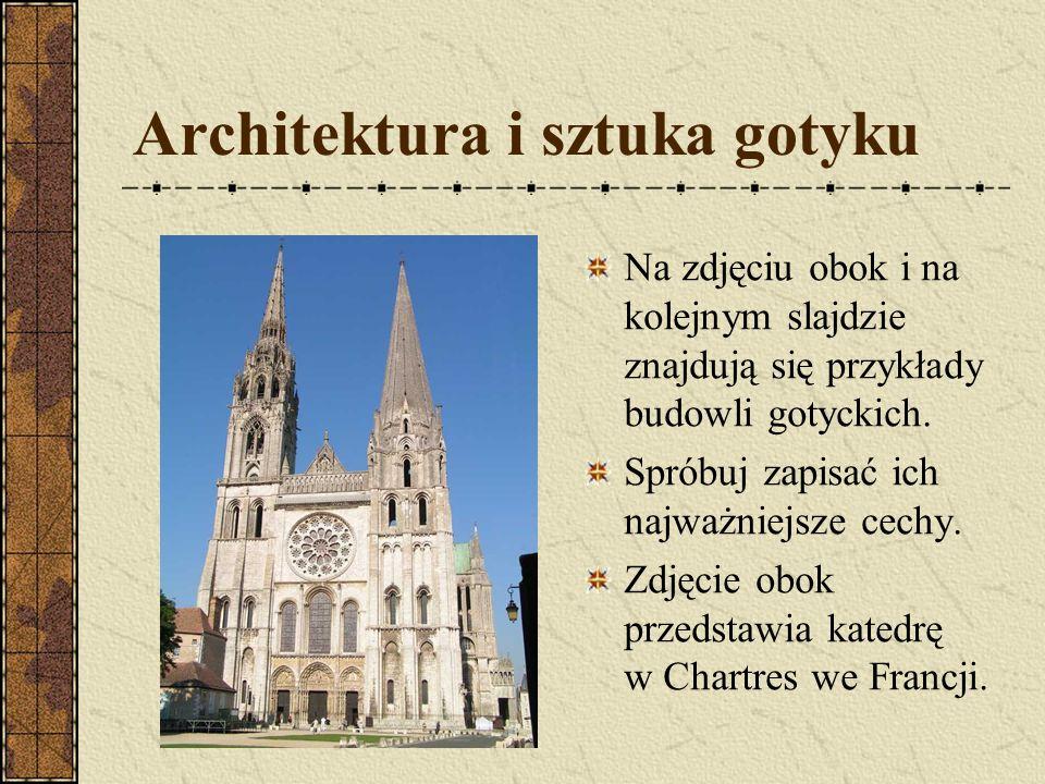 Architektura i sztuka gotyku Na zdjęciu obok i na kolejnym slajdzie znajdują się przykłady budowli gotyckich. Spróbuj zapisać ich najważniejsze cechy.