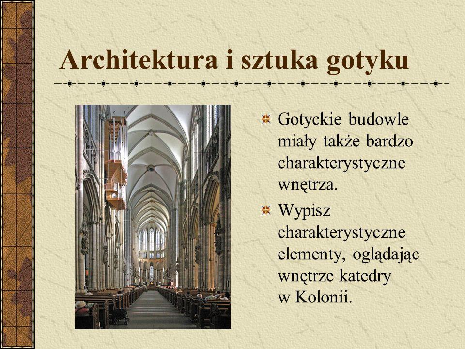 Architektura i sztuka gotyku Gotyckie budowle miały także bardzo charakterystyczne wnętrza. Wypisz charakterystyczne elementy, oglądając wnętrze kated