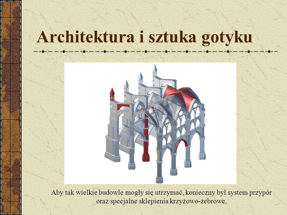 Architektura i sztuka gotyku Aby tak wielkie budowle mogły się utrzymać, konieczny był system przypór oraz specjalne sklepienia krzyżowo-żebrowe.