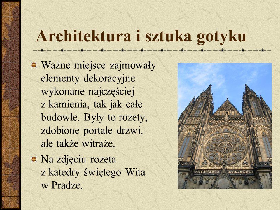 Architektura i sztuka gotyku Ważne miejsce zajmowały elementy dekoracyjne wykonane najczęściej z kamienia, tak jak całe budowle. Były to rozety, zdobi