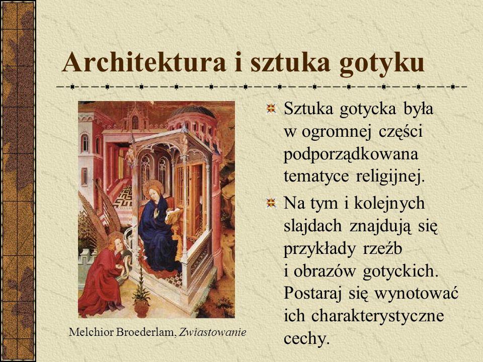 Architektura i sztuka gotyku Sztuka gotycka była w ogromnej części podporządkowana tematyce religijnej. Na tym i kolejnych slajdach znajdują się przyk