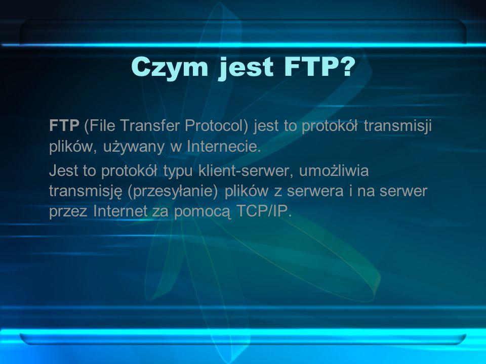 Czym jest FTP? FTP (File Transfer Protocol) jest to protokół transmisji plików, używany w Internecie. Jest to protokół typu klient-serwer, umożliwia t
