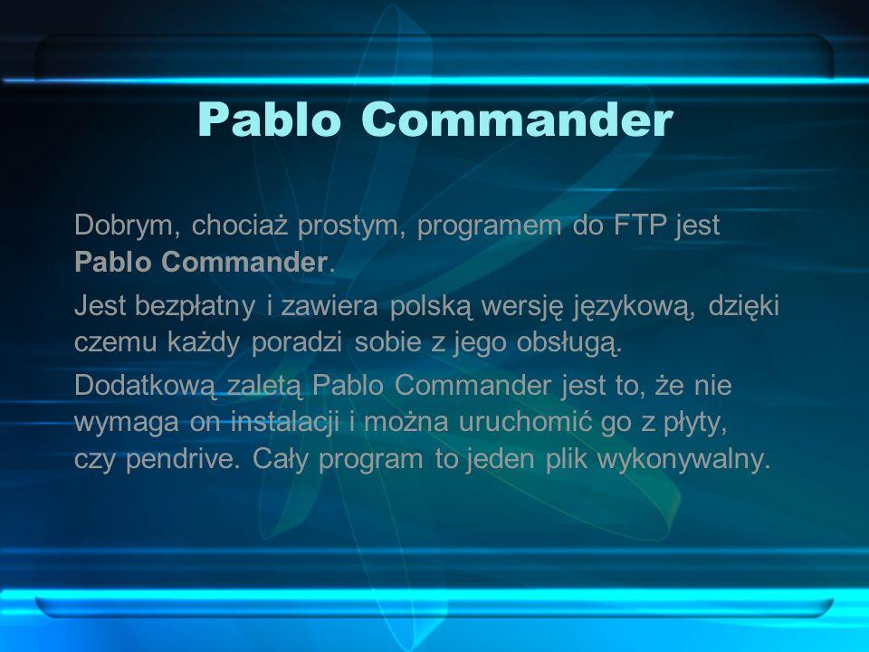 Pablo Commander Dobrym, chociaż prostym, programem do FTP jest Pablo Commander. Jest bezpłatny i zawiera polską wersję językową, dzięki czemu każdy po
