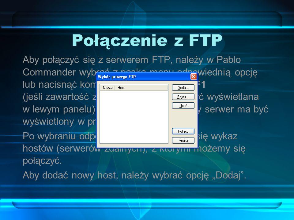 Połączenie z FTP Aby połączyć się z serwerem FTP, należy w Pablo Commander wybrać z paska menu odpowiednią opcję lub nacisnąć kombinację klawiszy Ctrl
